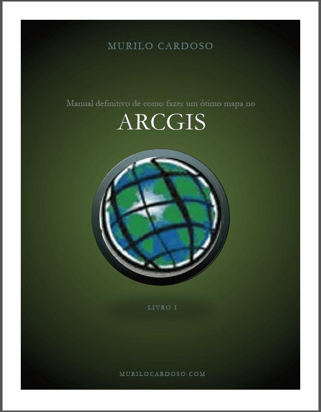 Manual Definitivo de Como Fazer Um Ótimo Mapa no ArcGIS