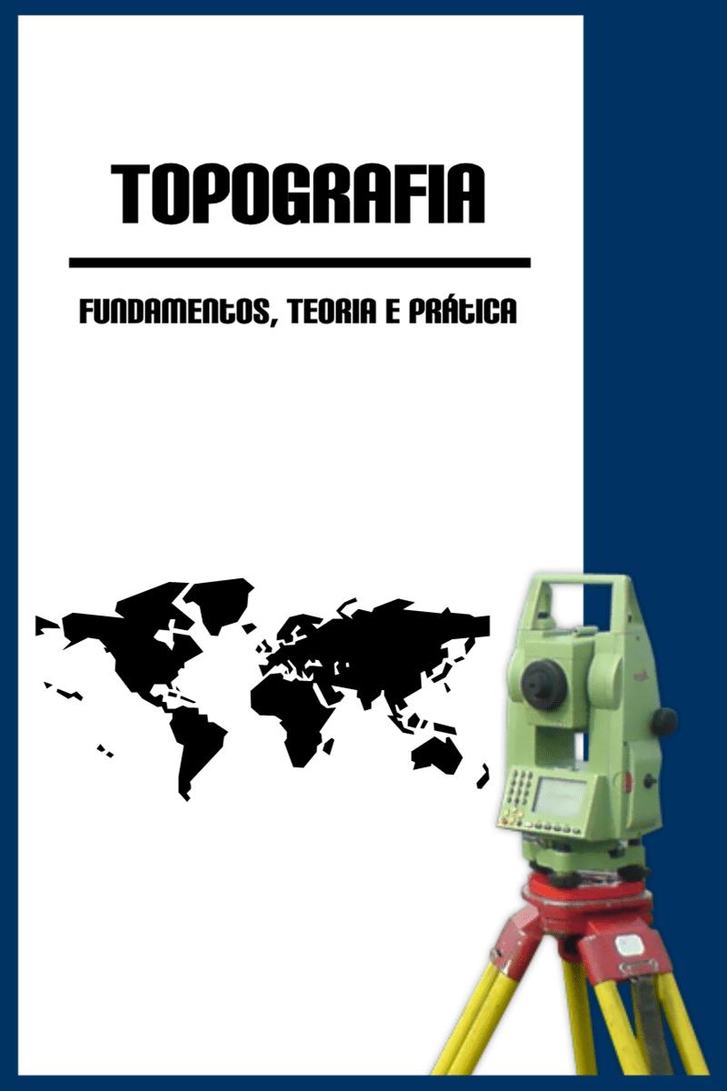 Apostila: Topografia - Fundamentos, Teoria e Prática